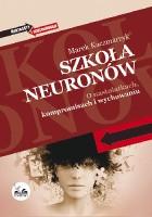 Szkoła neuronów. O nastolatkach, kompromisach i wychowaniu