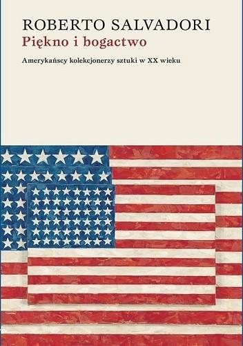 Okładka książki Piękno i bogactwo. Amerykańscy kolekcjonerzy sztuki w XX wieku