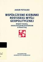 Współczesne kierunki rosyjskiej myśli geopolitycznej: między nauką, ideologicznym dyskursem a praktyką