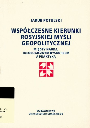 Okładka książki Współczesne kierunki rosyjskiej myśli geopolitycznej: między nauką, ideologicznym dyskursem a praktyką