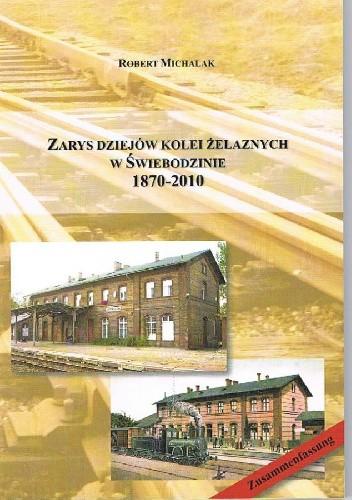 Okładka książki Zarys Dziejów Kolei Żelaznych W Świebodzinie 1870-2010