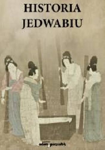 Okładka książki Historia chińskiej cywilizacji. Historia jedwabiu