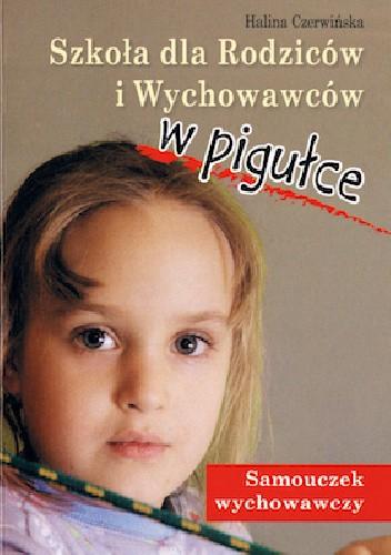 Okładka książki Szkoła dla Rodziców i Wychowawców w pigułce. Samouczek wychowawczy