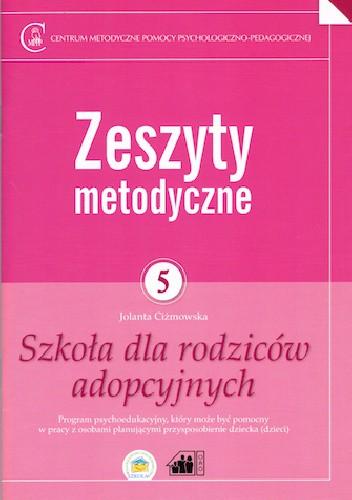 Okładka książki Zeszyty metodyczne nr 5. Szkoła dla rodziców adopcyjnych