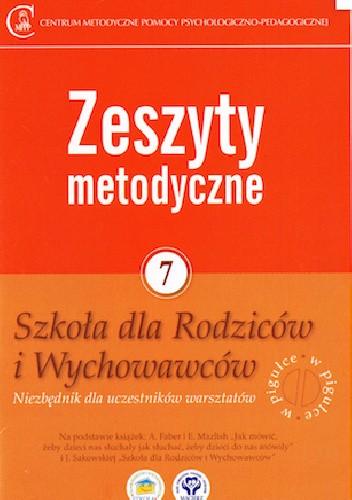 Okładka książki Zeszyty metodyczne nr 7. Szkoła dla Rodziców i Wychowawców. Niezbędnik dla uczestników warsztatów