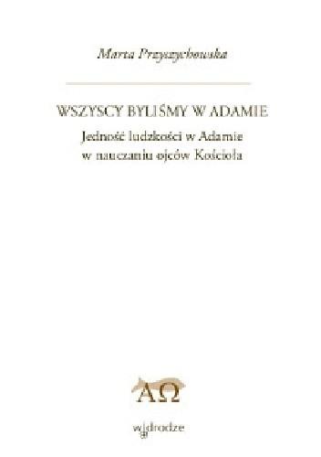 Okładka książki Wszyscy byliśmy w Adamie. Jedność ludzkości w Adamia w nauczaniu ojców Kościoła.