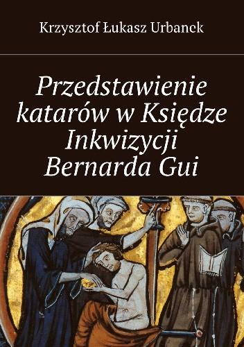 Okładka książki Przedstawienie katarów w Księdze Inkwizycji Bernarda Gui