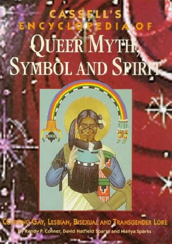 Okładka książki Cassell's Encyclopedia of Queer Myth, Symbol and Spirit: Gay, Lesbian, Bisexual and Transgendered Lore