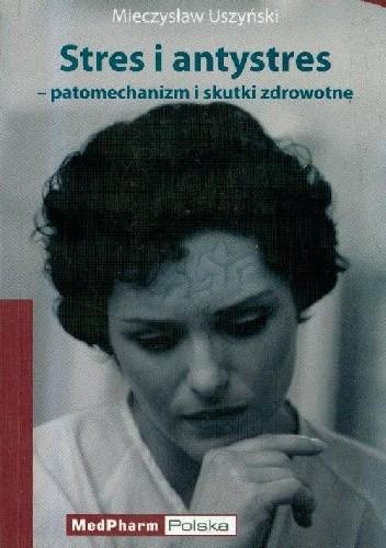 Okładka książki Stres i antystres - patomechanizm i skutki zdrowotne