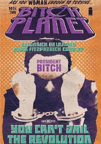 Okładka książki Bitch Planet, Vol. 2: President Bitch TP