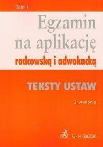 Okładka książki Egzamin na aplikację radcowską i adwokacką Tom 1 Teksty ustaw