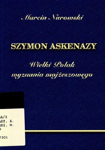 Okładka książki Szymon Askenazy. Wielki Polak wyznania mojżeszowego