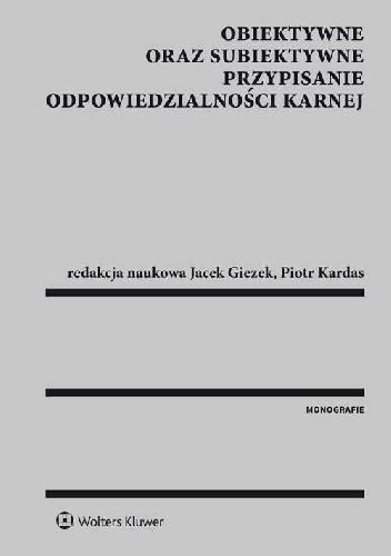 Okładka książki Obiektywne oraz subiektywne przypisanie odpowiedzialności karnej