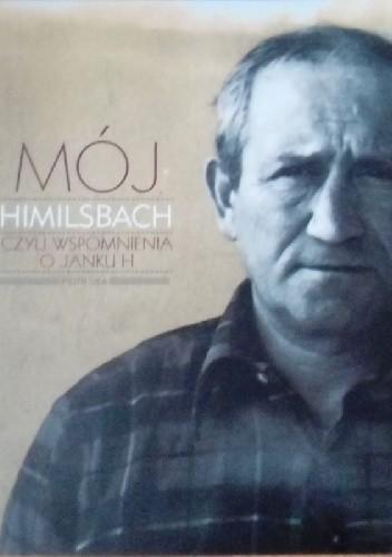 Okładka książki Mój Himilsbach czyli wspomnienia o Janku H.