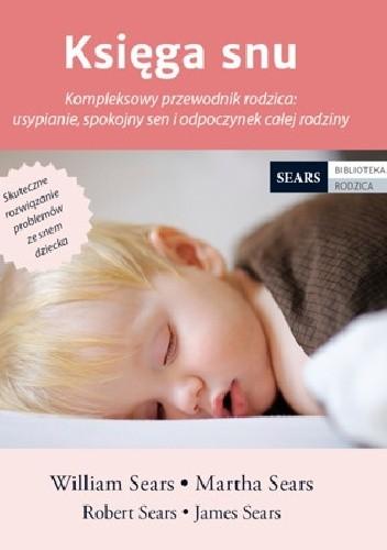 Okładka książki Księga snu. Kompleksowy przewodnik rodzica: usypianie, spokojny sen i odpoczynek całej rodziny
