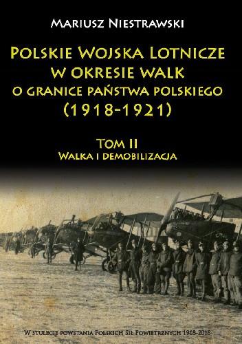Okładka książki Polskie Wojska Lotnicze w okresie walk o granice państwa polskiego (1918-1921) Tom II Walka i demobilizacja