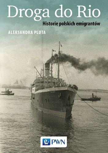 Okładka książki Droga do Rio. Historie polskich emigrantów