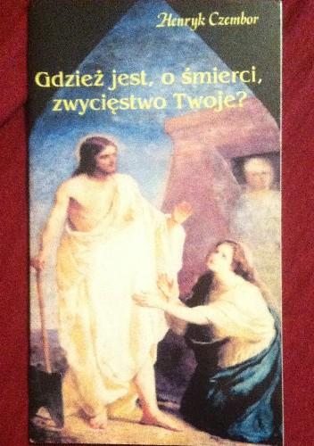 Okładka książki Gdzież jest, o śmierci  zwycięstwo twoje?