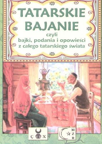 Okładka książki Tatarskie bajanie czyli bajki, podania i opowieści z całego tatarskiego świata