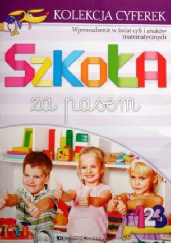 Okładka książki Szkoła za pasem. Kolekcja cyferek. Wprowadzenie w świat cyfr i znaków matematycznych