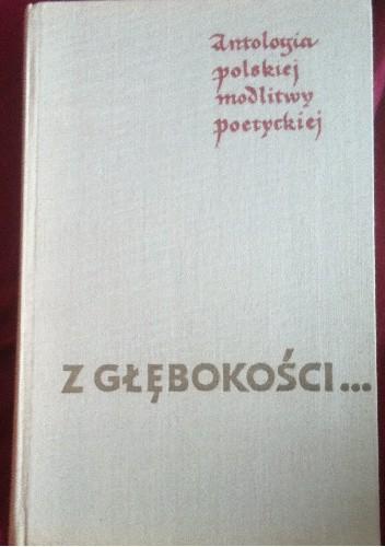 Okładka książki Z głębokości ... Antologia polskiej modlitwy poetyckiej