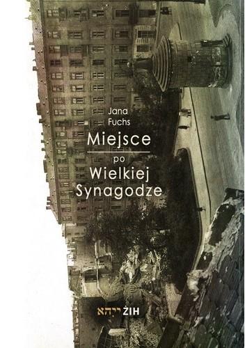 Okładka książki Miejsce po Wielkiej Synagodze. Przekształcenia placu Bankowego po 1943 roku