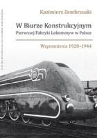 W Biurze Konstrukcyjnym Pierwszej Fabryki Lokomotyw w Polsce. Wspomnienia 1928-1944.