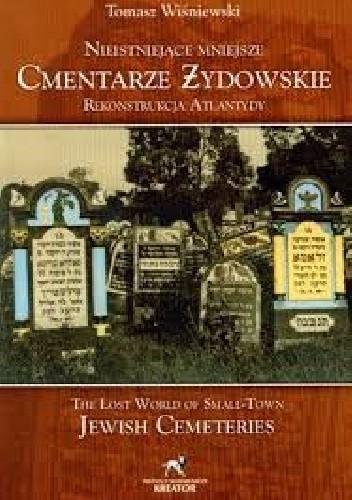 Okładka książki Nieistniejące mniejsze cmentarze żydowskie. Rekonstrukcja Atlantydy
