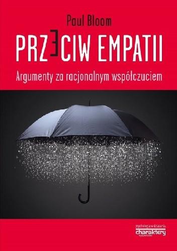 Okładka książki Przeciw empatii. Argumenty za racjonalnym współczuciem