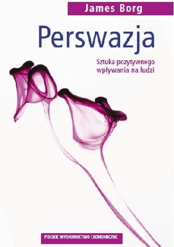 Okładka książki Perswazja: sztuka pozytywnego wpływania na ludzi