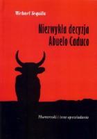 Niezwykła decyzja Abuelo Caduco. Humoreski i inne opowiadania