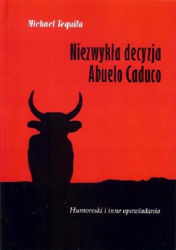 Okładka książki Niezwykła decyzja Abuelo Caduco. Humoreski i inne opowiadania