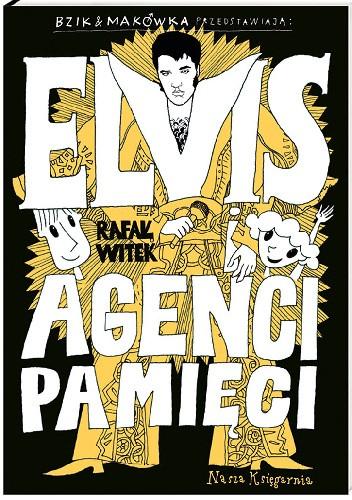 Okładka książki Bzik & Makówka przedstawiają: Elvis i Agenci Pamięci