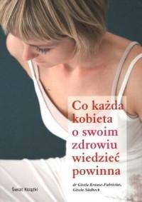 Okładka książki Co każda kobieta o swoim zdrowiu wiedzieć powinna