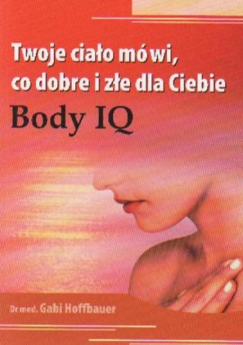 Okładka książki Twoje ciało mówi co dobre i złe dla Ciebie Body IQ