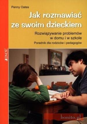 Okładka książki Jak rozmawiać ze swoim dzieckiem. Rozwiązywanie problemów w domu i w szkole