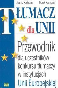 Okładka książki Tłumacz dla Unii. Przewodnik dla uczestników konkursu tłumaczy w instytuacjach Unii Europejskiej