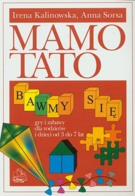 Okładka książki Mamo, Tato bawmy się. Gry i zabawy dla rodziców i dzieci od 3 do 7 lat