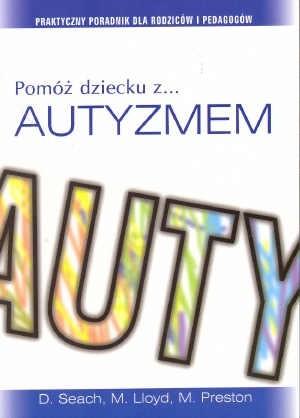 Okładka książki Pomóż dziecku z autyzmem. Praktyczny poradnik dla rodziców i pedagogów