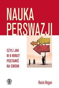 Okładka książki Nauka perswazji, czyli jak w 8 minut postawić na swoim