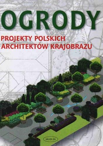 Okładka książki Ogrody Projekty Polskich Architektów Krajobrazu