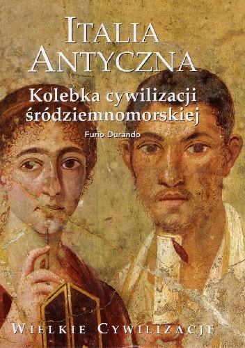 Okładka książki Italia Antyczna. Kolebka cywilizacji śródziemnomorskiej
