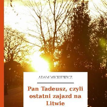 Okładka książki Pan Tadeusz, czyli ostatni zajazd na Litwie