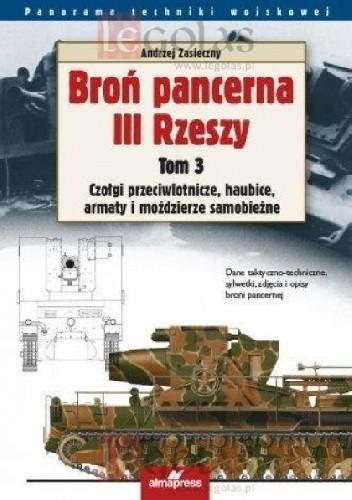 Okładka książki Broń pancerna III Rzeszy. Tom 3. Czołgi przeciwlotnicze, samobieżne haubice i moździerze, czołgi-miotacze ognia