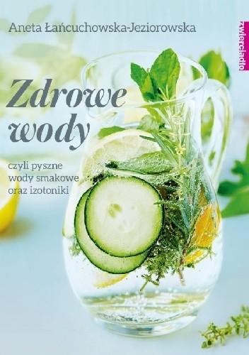 Okładka książki Zdrowe wody czyli pyszne wody smakowe oraz izotoniki