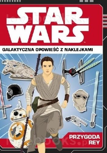 Okładka książki STAR WARS. Galaktyczna opowieść z naklejkami. Przygoda Rey.