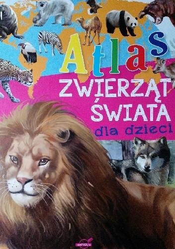 Okładka książki Atlas zwierząt świata dla dzieci