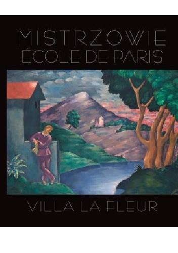 Okładka książki Mistrzowie Ecole De Paris. Villa La Fleur.