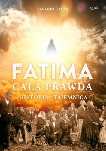 Okładka książki Fatima. Cała prawda. Historia i tajemnica
