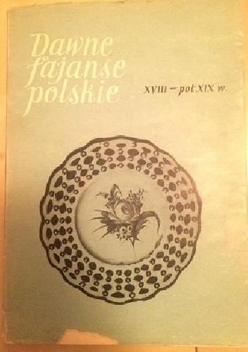 Okładka książki Dawne fajanse polskie